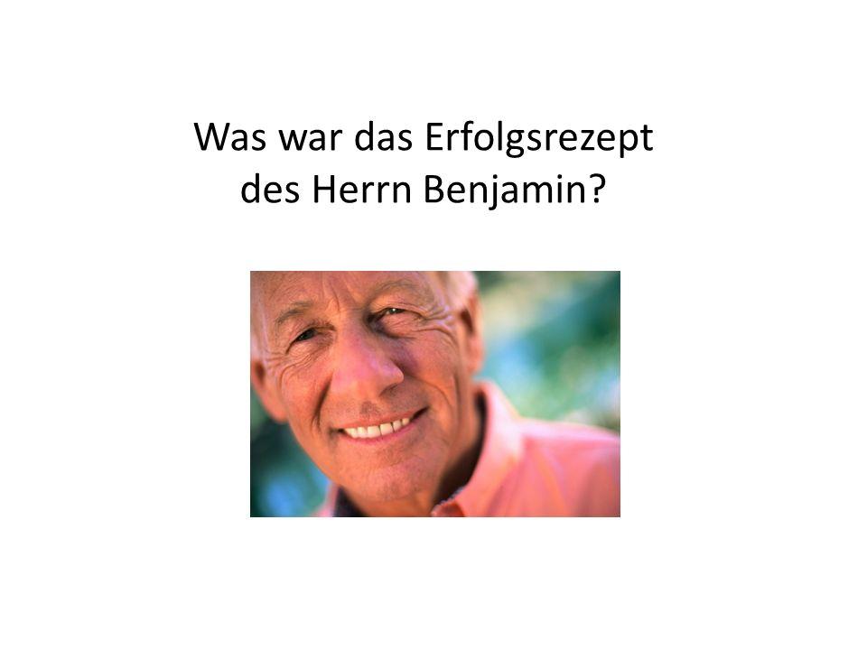 Was war das Erfolgsrezept des Herrn Benjamin?