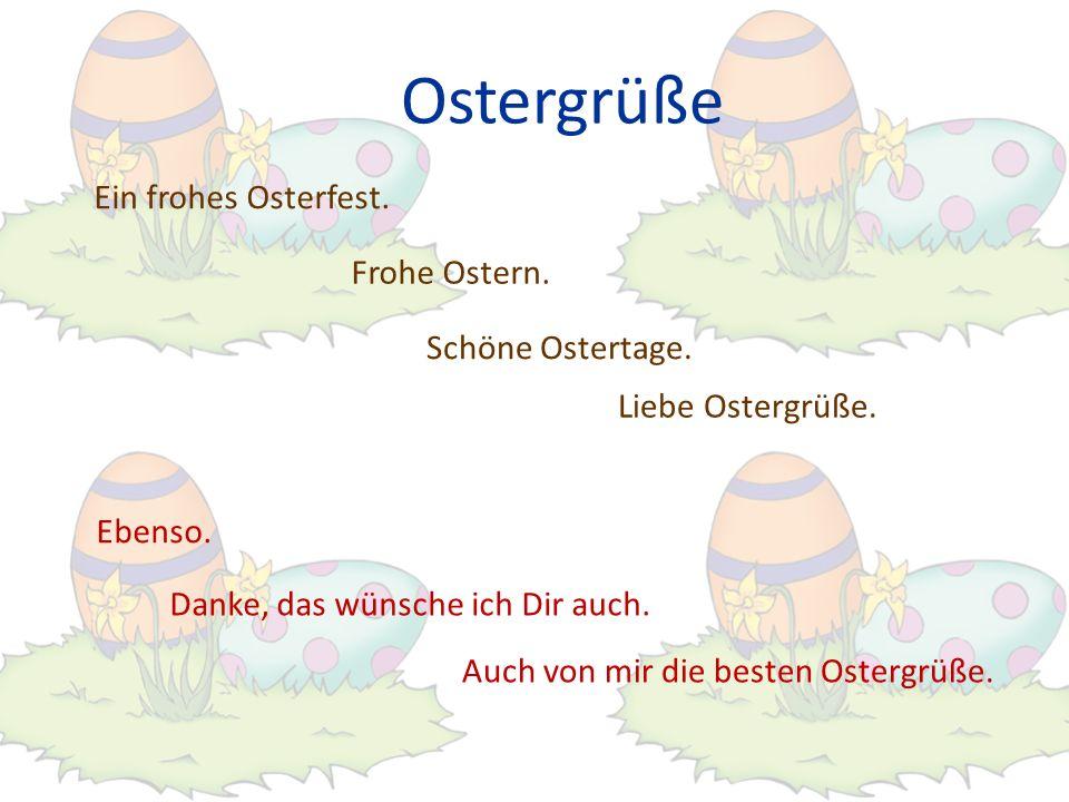 Ostergrüße Ebenso.Liebe Ostergrüße. Schöne Ostertage.
