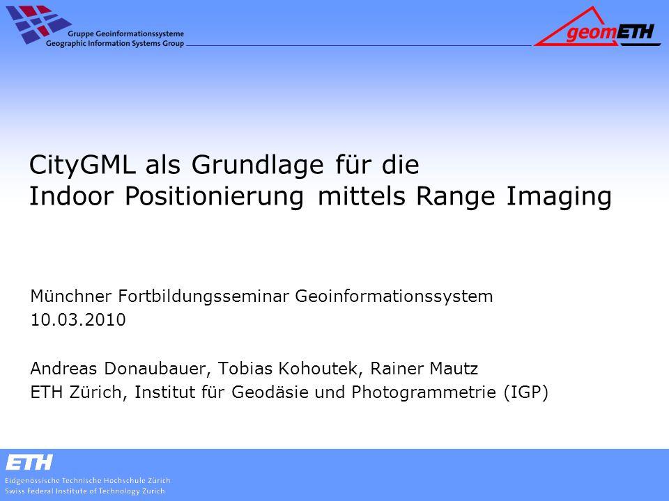 Inhalt 1.Übersicht Indoor-Positionierungssysteme 2.Unterscheidungskriterien für digitale 3D-Innenraummodelle 3.CityGML als geometrisch-semantisches Innenraummodell 4.Range Imaging als Messmethode 5.CityGML + Range Imaging als Positionierungsmethode 6.Fazit und Ausblick 2