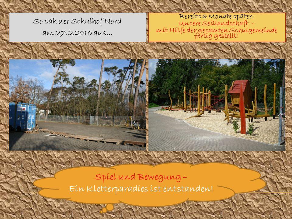 So sah der Schulhof Nord am 27.2.2010 aus… Bereits 6 Monate später: Unsere Seillandschaft - mit Hilfe der gesamten Schulgemeinde fertig gestellt! Spie