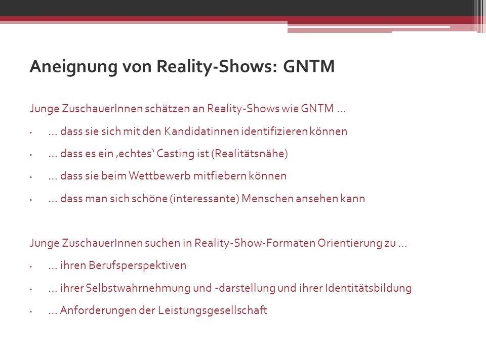 Aneignung von Reality-Shows: GNTM Junge ZuschauerInnen schätzen an Reality-Shows wie GNTM … … dass sie sich mit den Kandidatinnen identifizieren könne