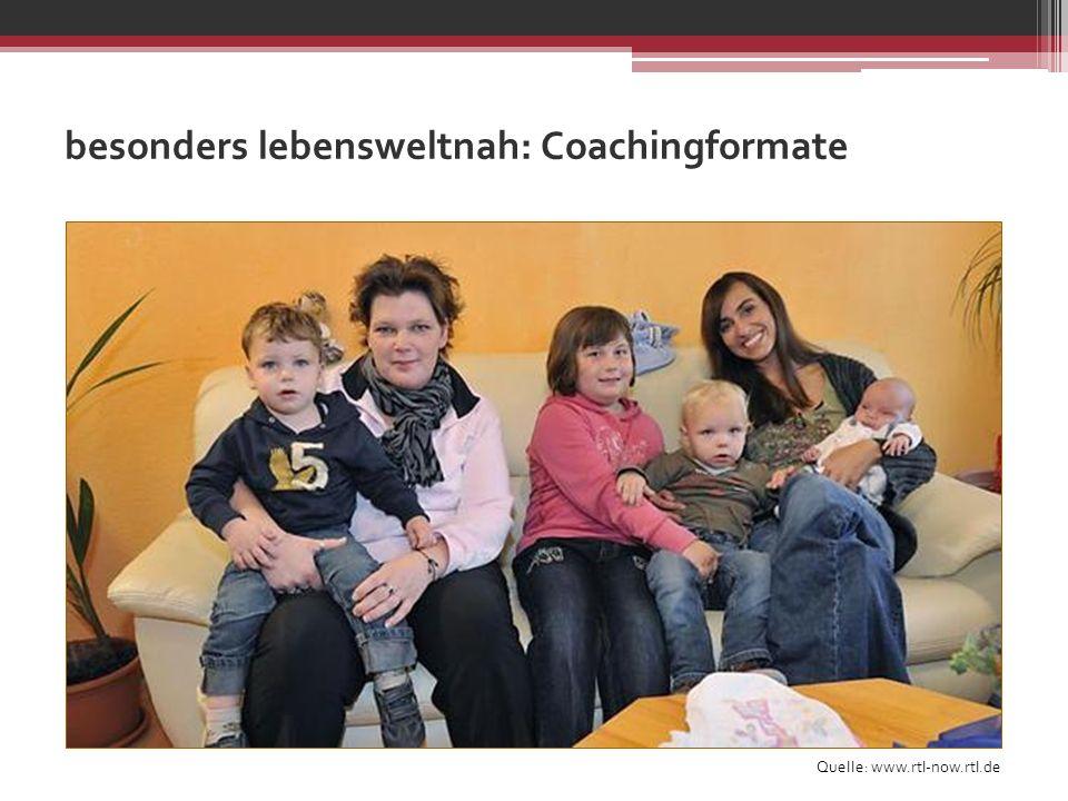 besonders lebensweltnah: Coachingformate Quelle: www.rtl-now.rtl.de