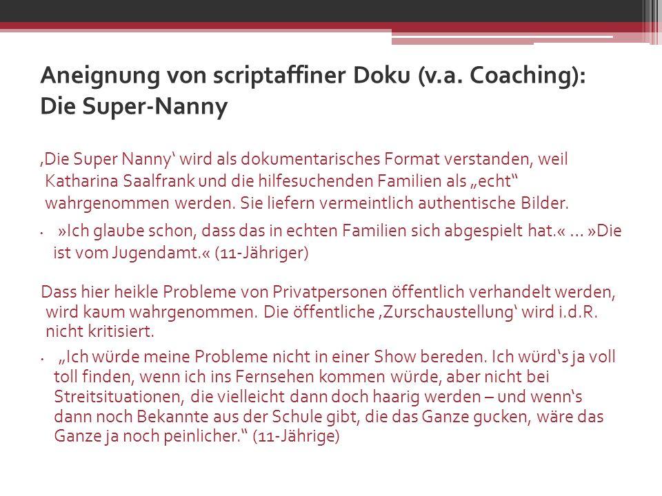 Aneignung von scriptaffiner Doku (v.a. Coaching): Die Super-Nanny Die Super Nanny wird als dokumentarisches Format verstanden, weil Katharina Saalfran