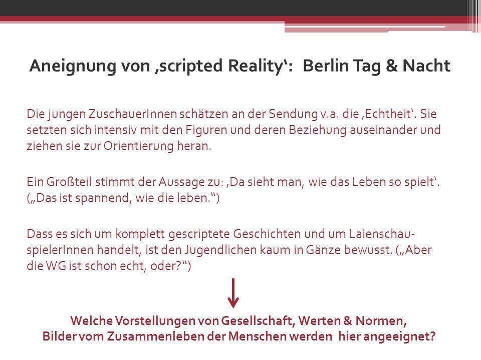 Aneignung von scripted Reality: Berlin Tag & Nacht Die jungen ZuschauerInnen schätzen an der Sendung v.a. die Echtheit. Sie setzten sich intensiv mit