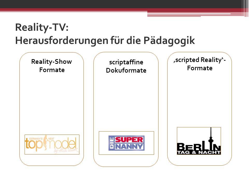scriptaffine Dokuformate scripted Reality- Formate Reality-Show Formate Reality-TV: Herausforderungen für die Pädagogik