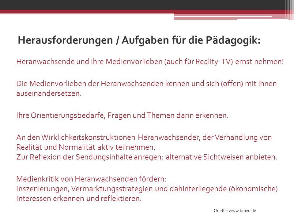 Herausforderungen / Aufgaben für die Pädagogik: Quelle: www.bravo.de Heranwachsende und ihre Medienvorlieben (auch für Reality-TV) ernst nehmen! Die M