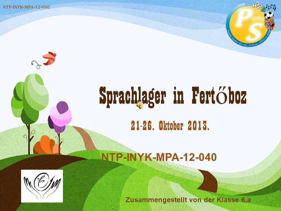 Sprachlager in Fert ő boz 21-26. Oktober 2013. NTP-INYK-MPA-12-040 Zusammengestellt von der Klasse 6.a NTP-INYK-MPA-12-040