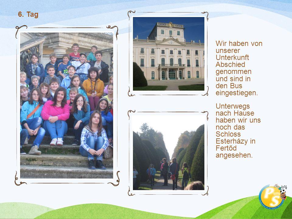Wir haben von unserer Unterkunft Abschied genommen und sind in den Bus eingestiegen. Unterwegs nach Hause haben wir uns noch das Schloss Esterházy in