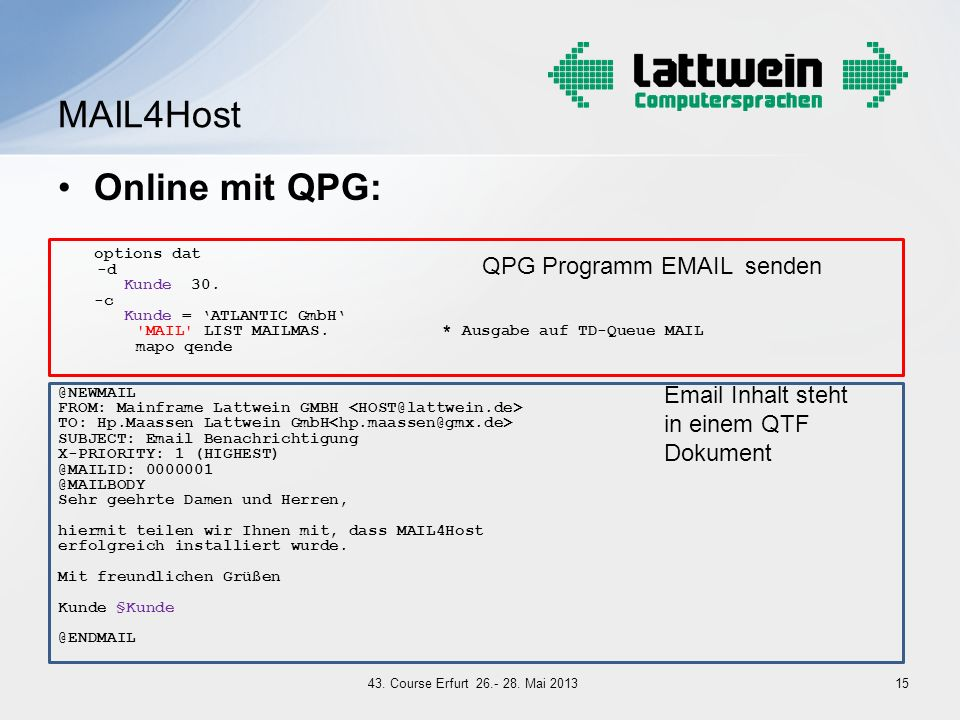 Online mit QPG: options dat -d Kunde 30. -c Kunde = ATLANTIC GmbH 'MAIL' LIST MAILMAS.* Ausgabe auf TD-Queue MAIL mapo qende @NEWMAIL FROM: Mainframe