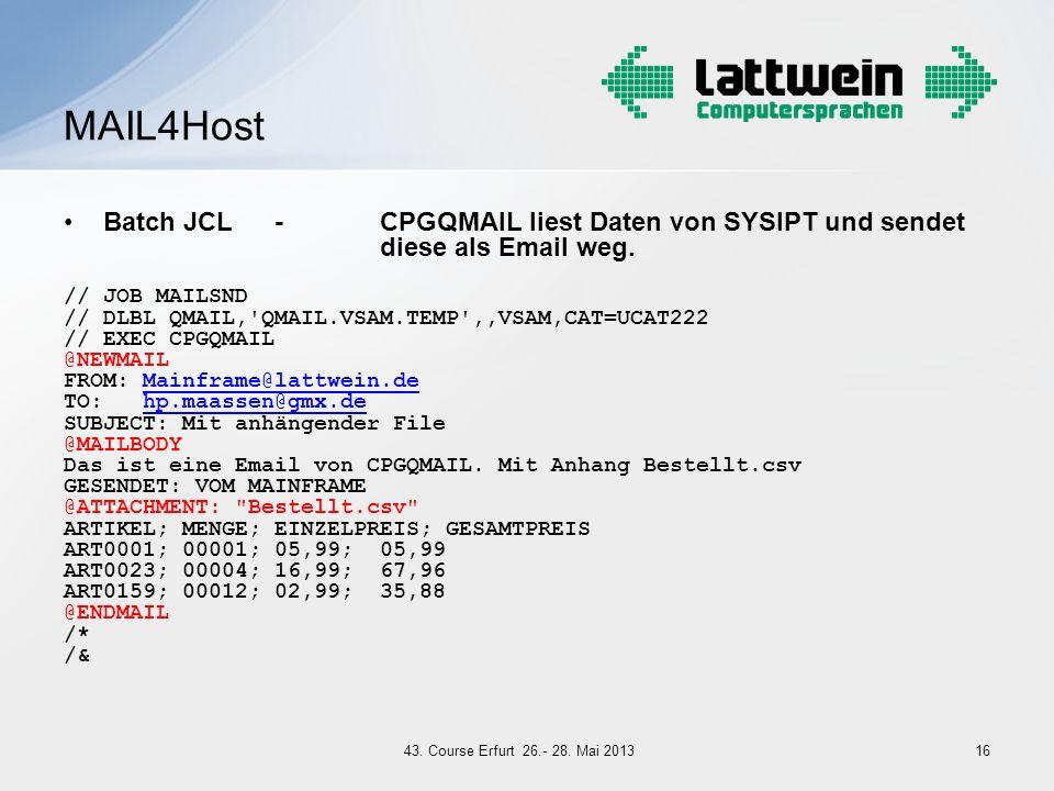 Batch JCL -CPGQMAIL liest Daten von SYSIPT und sendet diese als Email weg. // JOB MAILSND // DLBL QMAIL,'QMAIL.VSAM.TEMP',,VSAM,CAT=UCAT222 // EXEC CP