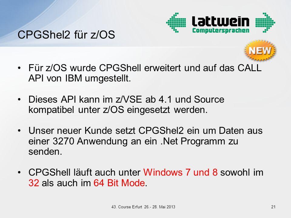 Für z/OS wurde CPGShell erweitert und auf das CALL API von IBM umgestellt. Dieses API kann im z/VSE ab 4.1 und Source kompatibel unter z/OS eingesetzt