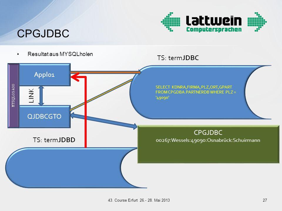 Resultat aus MYSQLholen CPGJDBC 27 Appl01 QJDBCGTO LINK SELECT KDNRA,FIRMA, PLZ,ORT,GPART FROM CPGDBA.PARTNERDB WHERE PLZ = 49090 TS: termJDBC MYSQL05