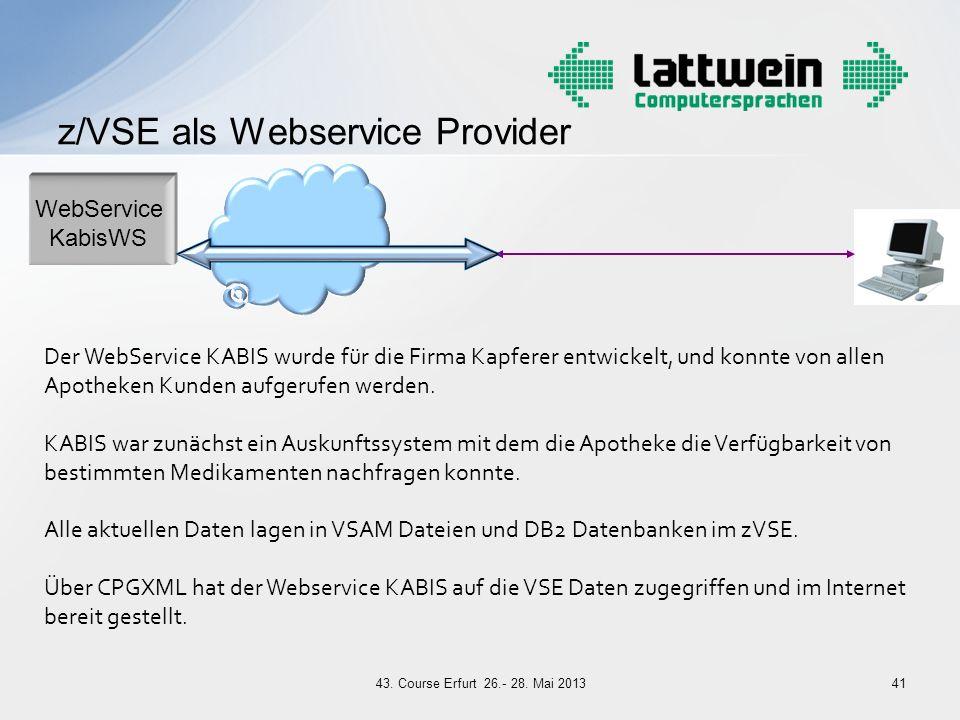 z/VSE als Webservice Provider 41 WebService KabisWS Internet Der WebService KABIS wurde für die Firma Kapferer entwickelt, und konnte von allen Apothe