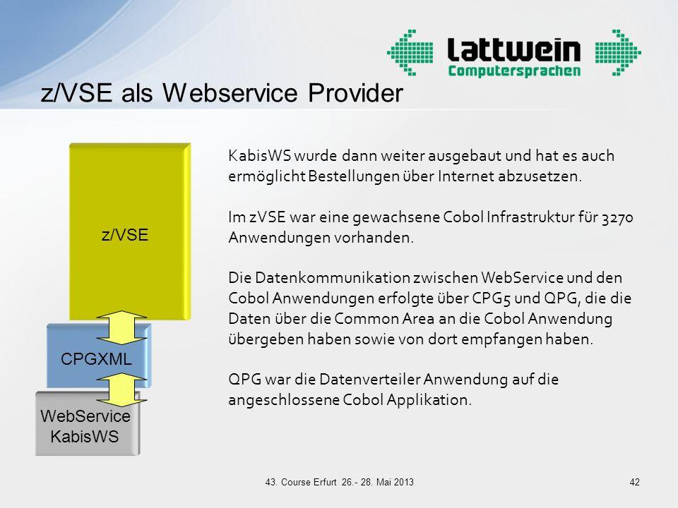 z/VSE als Webservice Provider 42 WebService KabisWS CPGXML z/VSE KabisWS wurde dann weiter ausgebaut und hat es auch ermöglicht Bestellungen über Inte