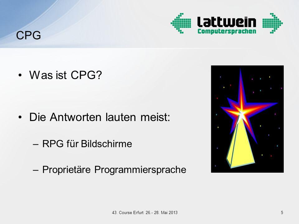 Was ist CPG? Die Antworten lauten meist: –RPG für Bildschirme –Proprietäre Programmiersprache CPG 543. Course Erfurt 26.- 28. Mai 2013