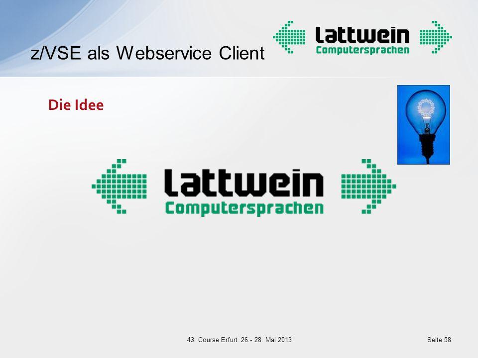 Seite 58 Die Idee z/VSE als Webservice Client 43. Course Erfurt 26.- 28. Mai 2013