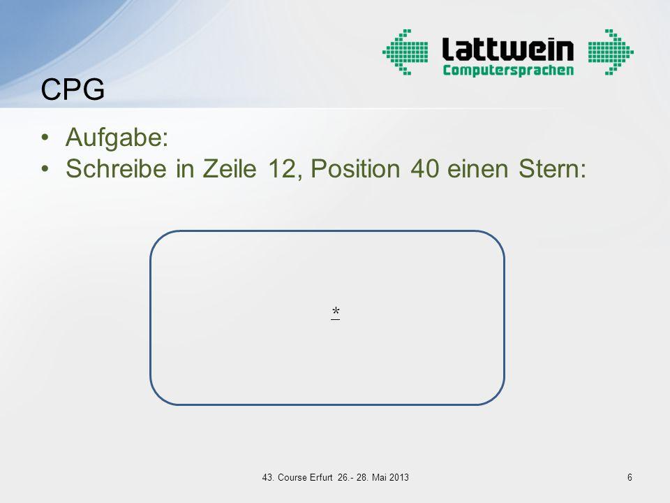 Aufgabe: Schreibe in Zeile 12, Position 40 einen Stern: CPG 6 * 43. Course Erfurt 26.- 28. Mai 2013