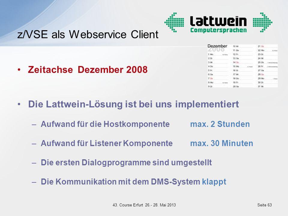 Zeitachse Dezember 2008 Die Lattwein-Lösung ist bei uns implementiert –Aufwand für die Hostkomponentemax. 2 Stunden –Aufwand für Listener Komponente m