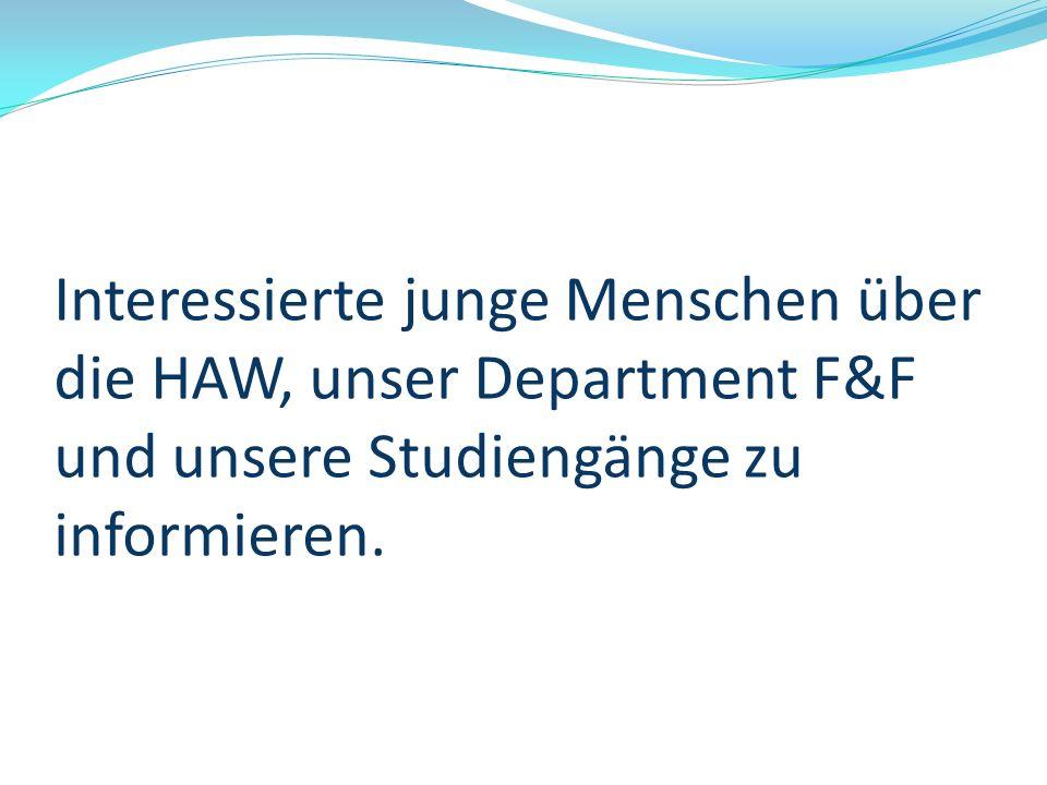 Interessierte junge Menschen über die HAW, unser Department F&F und unsere Studiengänge zu informieren.