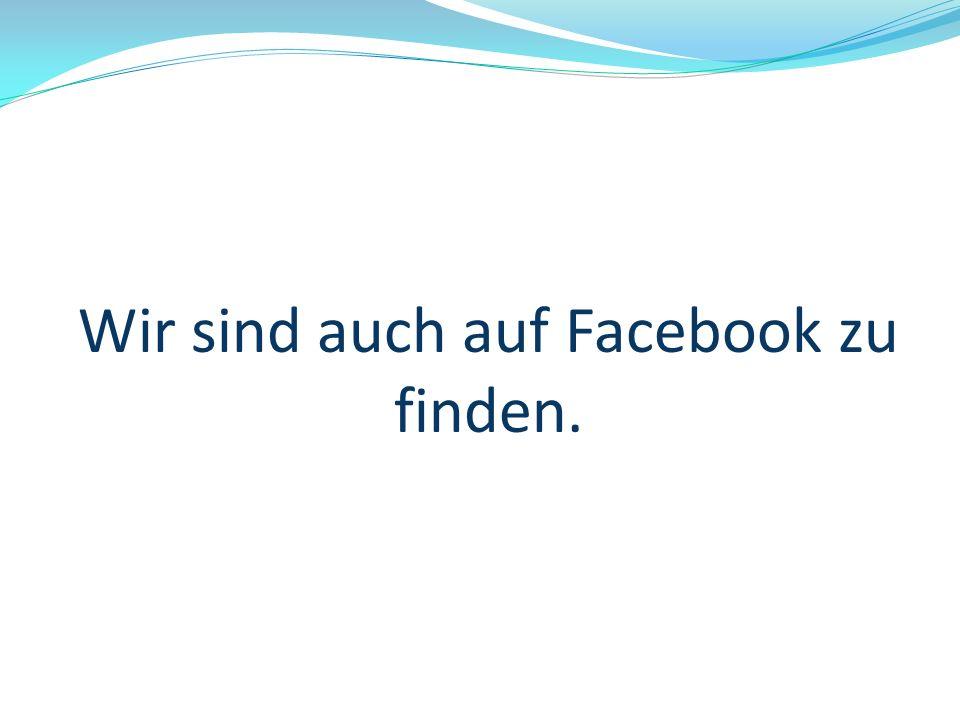 Wir sind auch auf Facebook zu finden.