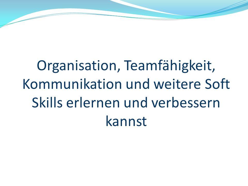 Organisation, Teamfähigkeit, Kommunikation und weitere Soft Skills erlernen und verbessern kannst