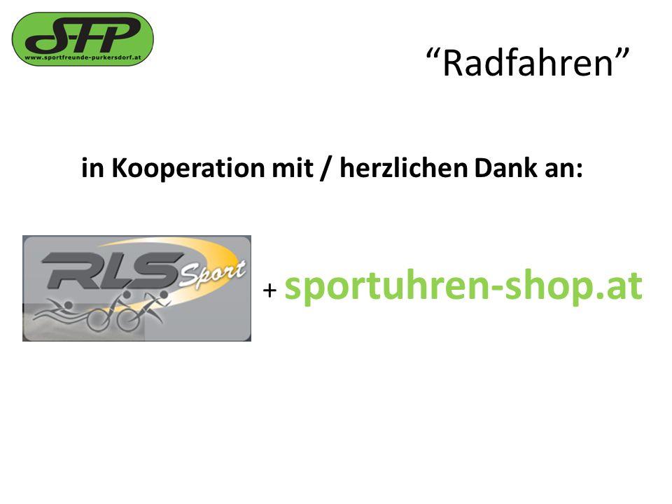 Radfahren in Kooperation mit / herzlichen Dank an: + sportuhren-shop.at