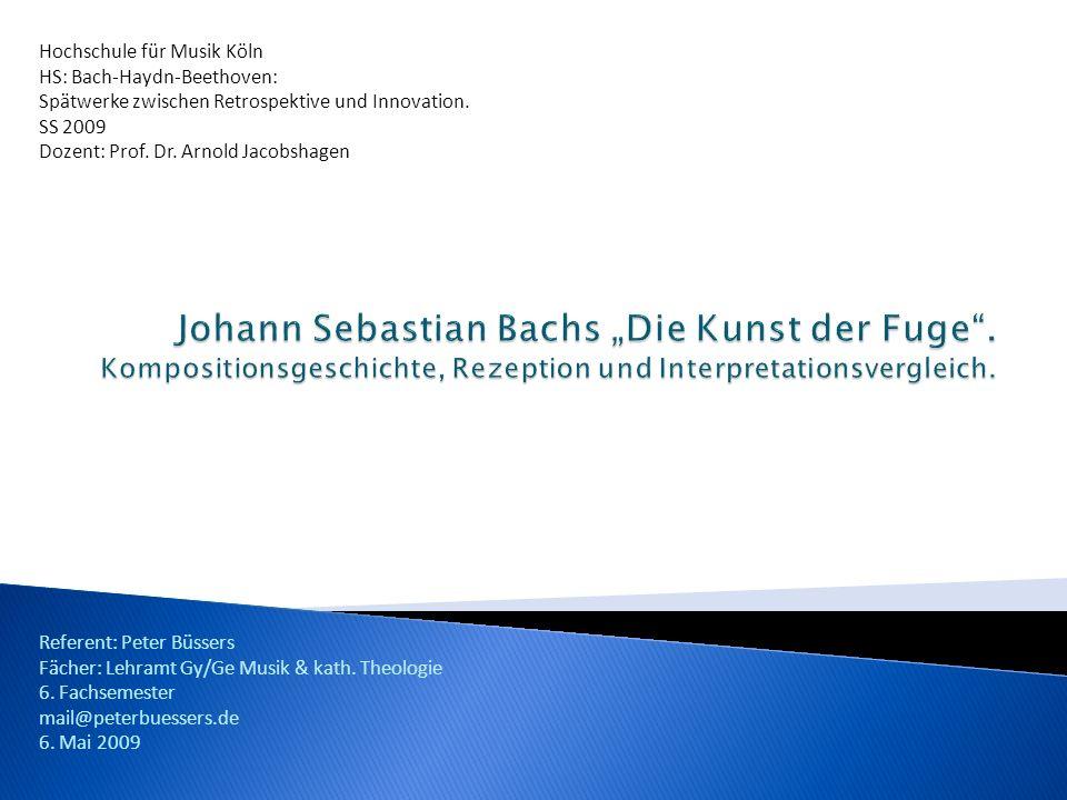Hochschule für Musik Köln HS: Bach-Haydn-Beethoven: Spätwerke zwischen Retrospektive und Innovation. SS 2009 Dozent: Prof. Dr. Arnold Jacobshagen Refe