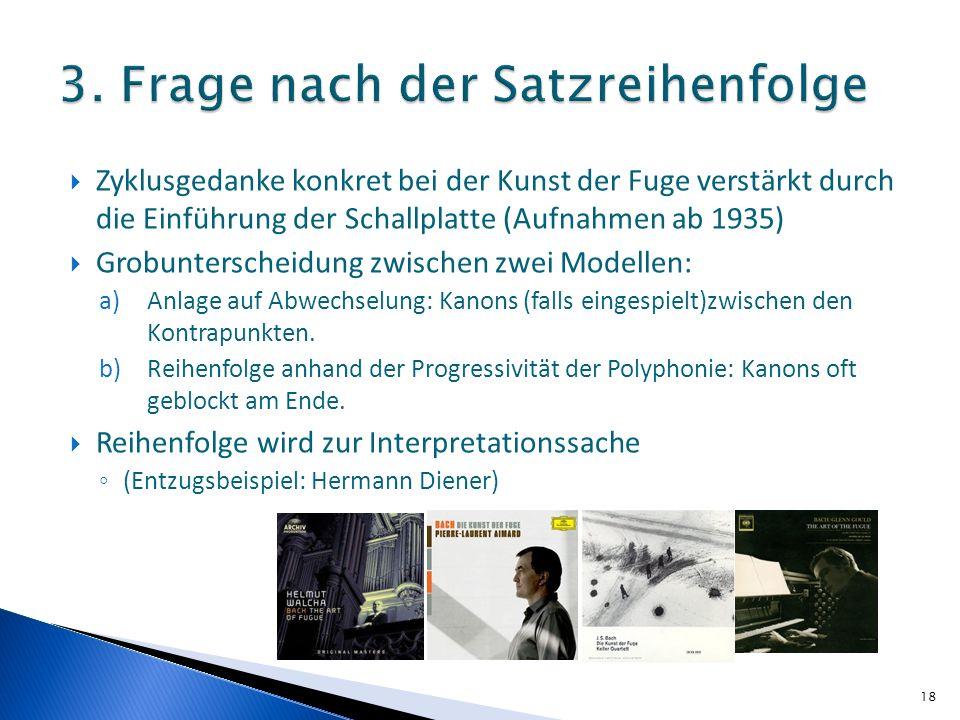 Zyklusgedanke konkret bei der Kunst der Fuge verstärkt durch die Einführung der Schallplatte (Aufnahmen ab 1935) Grobunterscheidung zwischen zwei Modellen: a)Anlage auf Abwechselung: Kanons (falls eingespielt)zwischen den Kontrapunkten.