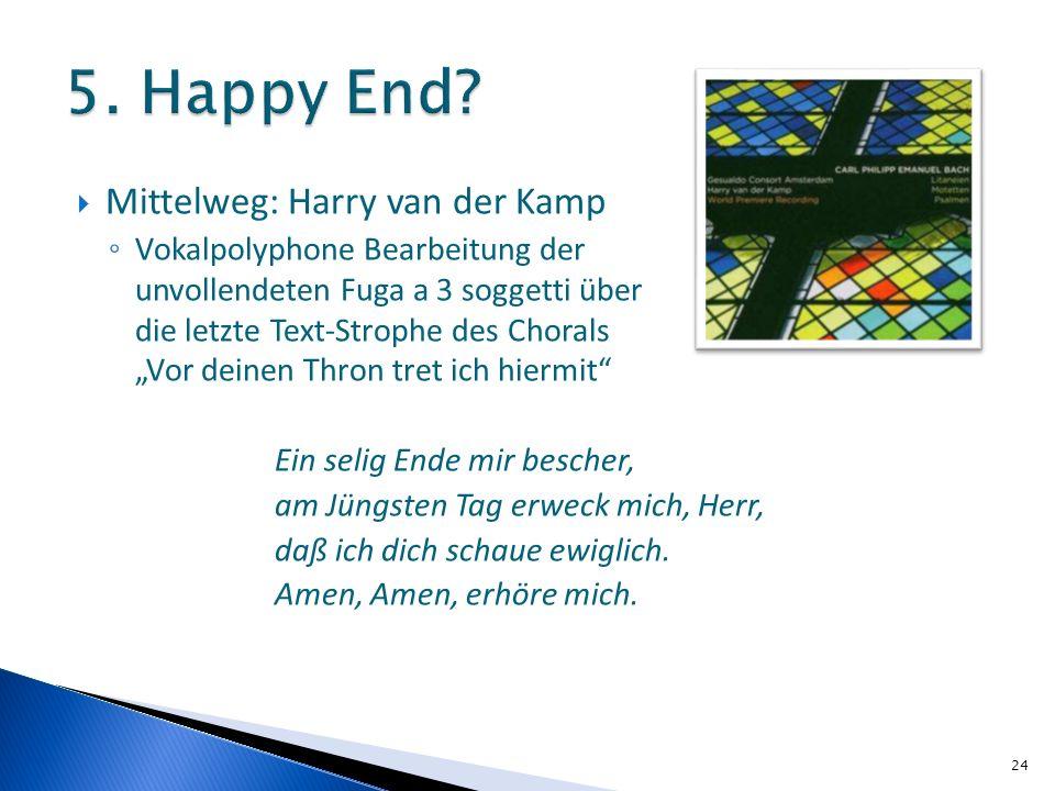 Mittelweg: Harry van der Kamp Vokalpolyphone Bearbeitung der unvollendeten Fuga a 3 soggetti über die letzte Text-Strophe des Chorals Vor deinen Thron tret ich hiermit Ein selig Ende mir bescher, am Jüngsten Tag erweck mich, Herr, daß ich dich schaue ewiglich.