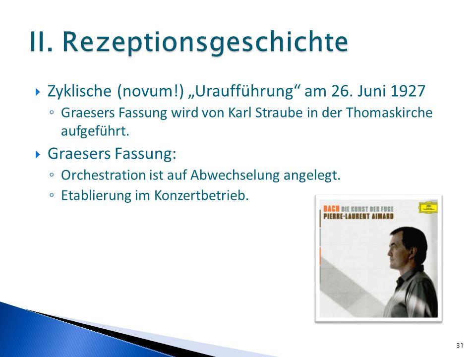 Zyklische (novum!) Uraufführung am 26. Juni 1927 Graesers Fassung wird von Karl Straube in der Thomaskirche aufgeführt. Graesers Fassung: Orchestratio