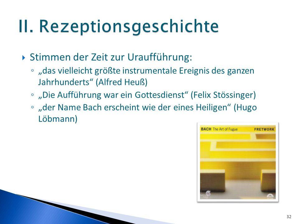 Stimmen der Zeit zur Uraufführung: das vielleicht größte instrumentale Ereignis des ganzen Jahrhunderts (Alfred Heuß) Die Aufführung war ein Gottesdienst (Felix Stössinger) der Name Bach erscheint wie der eines Heiligen (Hugo Löbmann) 32