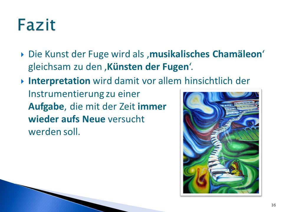 Die Kunst der Fuge wird als musikalisches Chamäleon gleichsam zu den Künsten der Fugen. Interpretation wird damit vor allem hinsichtlich der Instrumen