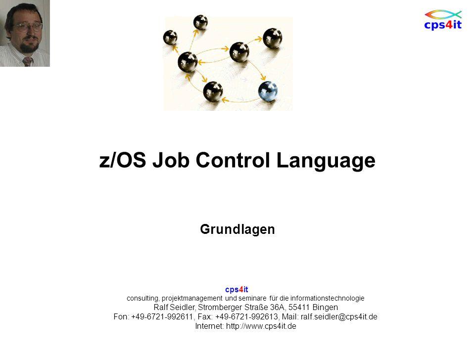 cps4it consulting, projektmanagement und seminare für die informationstechnologie Ralf Seidler, Stromberger Straße 36A, 55411 Bingen Fon: +49-6721-992611, Fax: +49-6721-992613, Mail: ralf.seidler@cps4it.de Internet: http://www.cps4it.de z/OS Job Control Language Grundlagen
