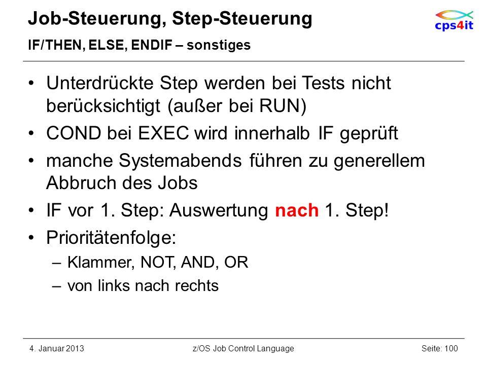 Job-Steuerung, Step-Steuerung IF/THEN, ELSE, ENDIF – sonstiges Unterdrückte Step werden bei Tests nicht berücksichtigt (außer bei RUN) COND bei EXEC wird innerhalb IF geprüft manche Systemabends führen zu generellem Abbruch des Jobs IF vor 1.