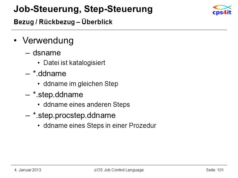 Job-Steuerung, Step-Steuerung Bezug / Rückbezug – Überblick Verwendung –dsname Datei ist katalogisiert –*.ddname ddname im gleichen Step –*.step.ddname ddname eines anderen Steps –*.step.procstep.ddname ddname eines Steps in einer Prozedur 4.