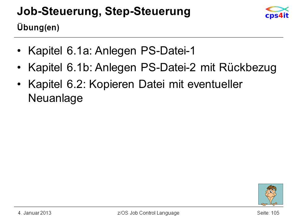 Job-Steuerung, Step-Steuerung Übung(en) Kapitel 6.1a: Anlegen PS-Datei-1 Kapitel 6.1b: Anlegen PS-Datei-2 mit Rückbezug Kapitel 6.2: Kopieren Datei mit eventueller Neuanlage 4.