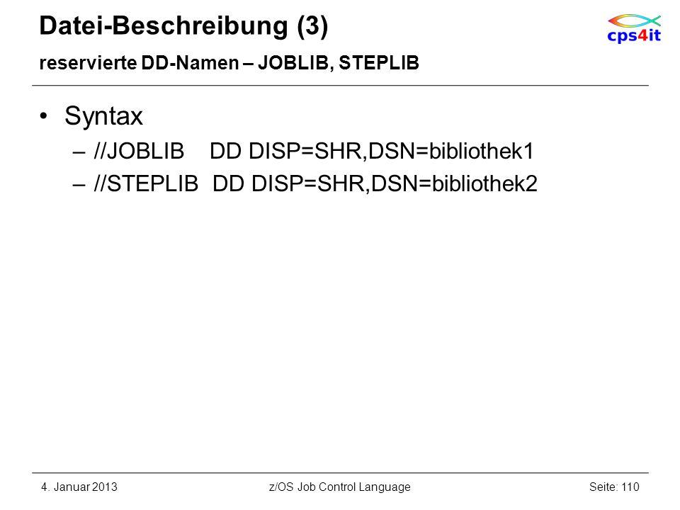 Datei-Beschreibung (3) reservierte DD-Namen – JOBLIB, STEPLIB Syntax –//JOBLIB DD DISP=SHR,DSN=bibliothek1 –//STEPLIB DD DISP=SHR,DSN=bibliothek2 4.
