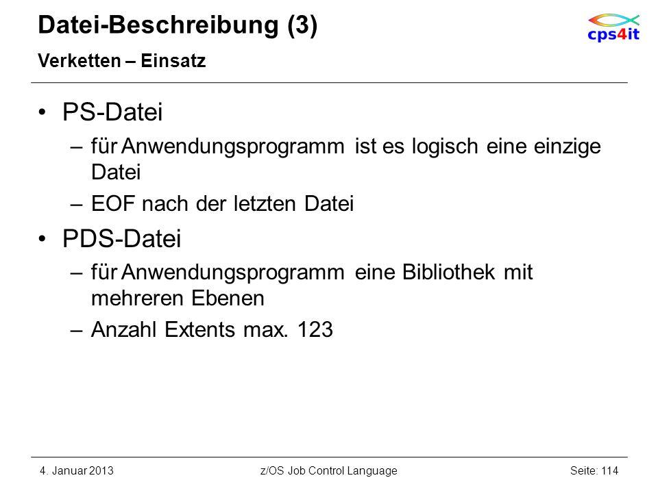 Datei-Beschreibung (3) Verketten – Einsatz PS-Datei –für Anwendungsprogramm ist es logisch eine einzige Datei –EOF nach der letzten Datei PDS-Datei –f