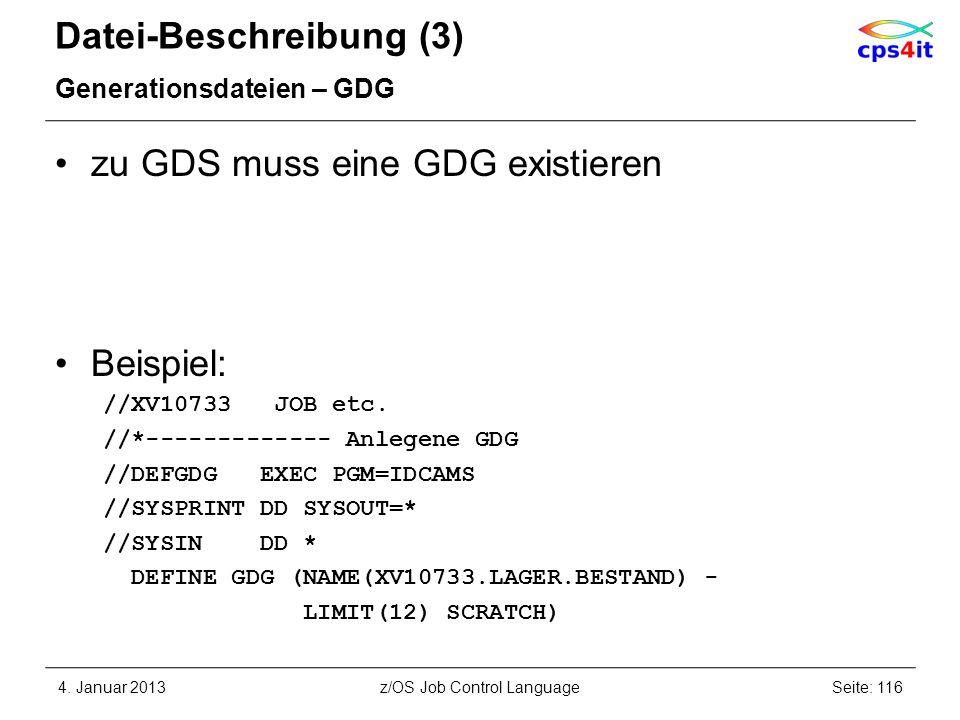 Datei-Beschreibung (3) Generationsdateien – GDG zu GDS muss eine GDG existieren Beispiel: //XV10733 JOB etc. //*------------- Anlegene GDG //DEFGDG EX