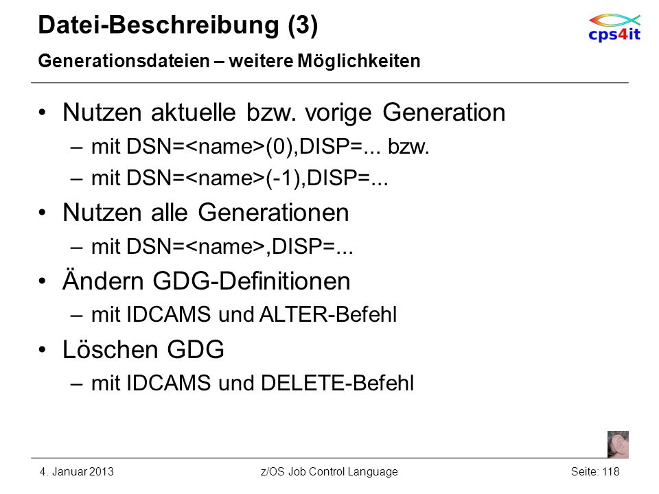 Datei-Beschreibung (3) Generationsdateien – weitere Möglichkeiten Nutzen aktuelle bzw. vorige Generation –mit DSN= (0),DISP=... bzw. –mit DSN= (-1),DI