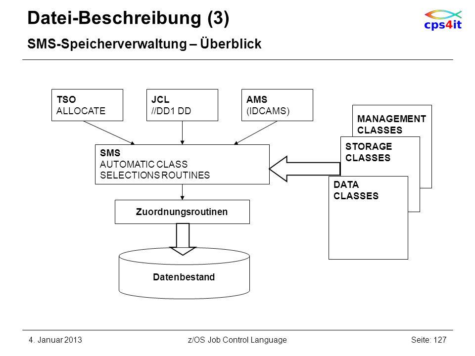 Datei-Beschreibung (3) SMS-Speicherverwaltung – Überblick 4. Januar 2013Seite: 127z/OS Job Control Language TSO ALLOCATE JCL //DD1 DD AMS (IDCAMS) SMS