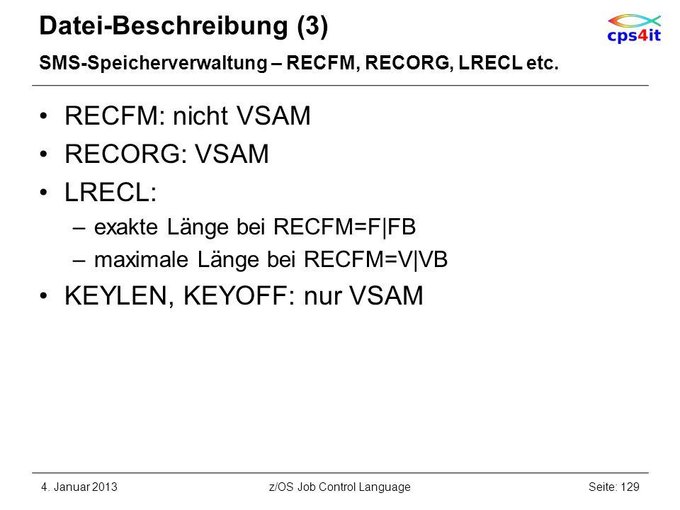 Datei-Beschreibung (3) SMS-Speicherverwaltung – RECFM, RECORG, LRECL etc. RECFM: nicht VSAM RECORG: VSAM LRECL: –exakte Länge bei RECFM=F|FB –maximale