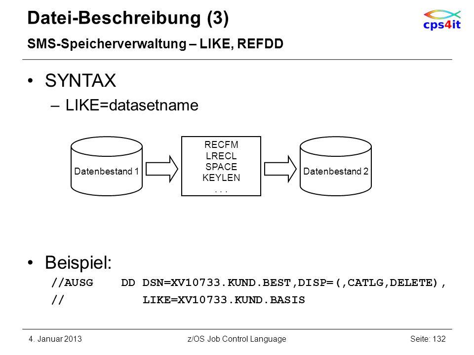 Datei-Beschreibung (3) SMS-Speicherverwaltung – LIKE, REFDD SYNTAX –LIKE=datasetname Beispiel: //AUSG DD DSN=XV10733.KUND.BEST,DISP=(,CATLG,DELETE), // LIKE=XV10733.KUND.BASIS 4.