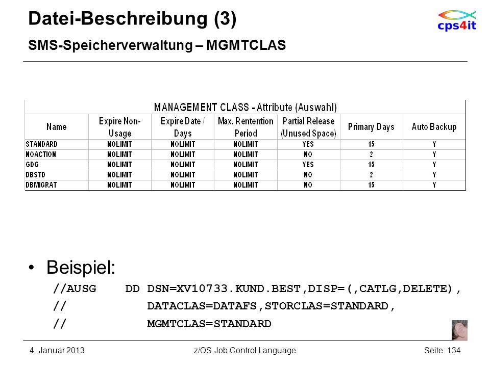 Datei-Beschreibung (3) SMS-Speicherverwaltung – MGMTCLAS Beispiel: //AUSG DD DSN=XV10733.KUND.BEST,DISP=(,CATLG,DELETE), // DATACLAS=DATAFS,STORCLAS=S