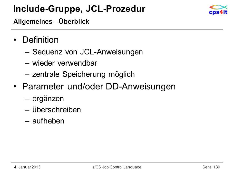 Include-Gruppe, JCL-Prozedur Allgemeines – Überblick Definition –Sequenz von JCL-Anweisungen –wieder verwendbar –zentrale Speicherung möglich Parameter und/oder DD-Anweisungen –ergänzen –überschreiben –aufheben 4.