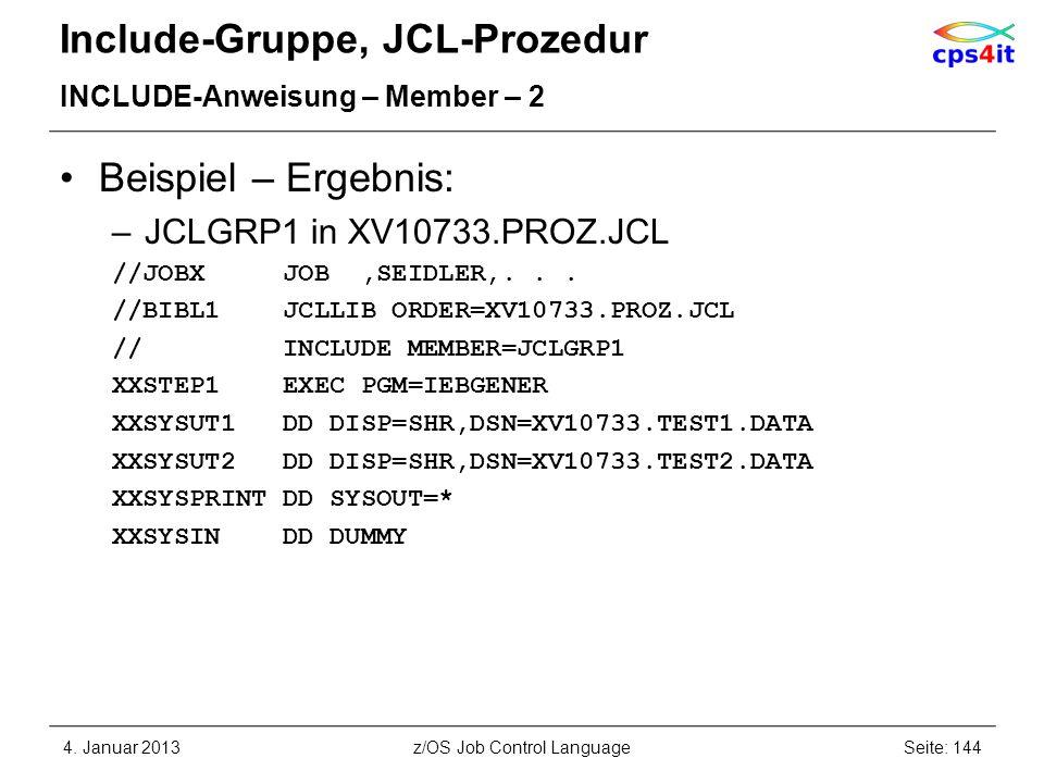 Include-Gruppe, JCL-Prozedur INCLUDE-Anweisung – Member – 2 Beispiel – Ergebnis: –JCLGRP1 in XV10733.PROZ.JCL //JOBX JOB,SEIDLER,... //BIBL1 JCLLIB OR