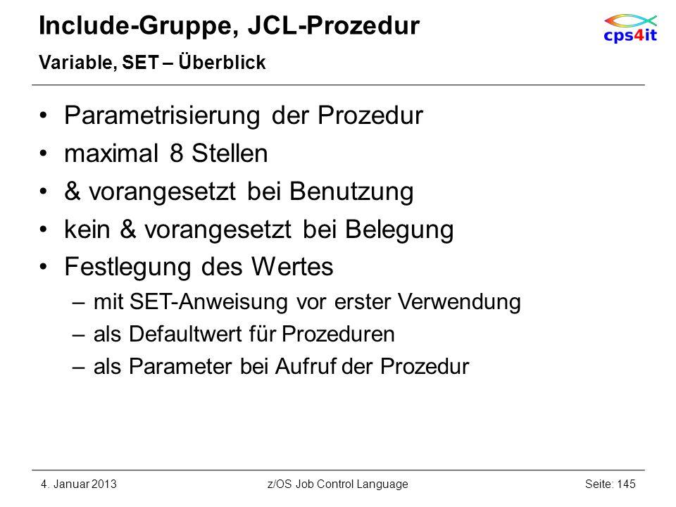 Include-Gruppe, JCL-Prozedur Variable, SET – Überblick Parametrisierung der Prozedur maximal 8 Stellen & vorangesetzt bei Benutzung kein & vorangesetzt bei Belegung Festlegung des Wertes –mit SET-Anweisung vor erster Verwendung –als Defaultwert für Prozeduren –als Parameter bei Aufruf der Prozedur 4.