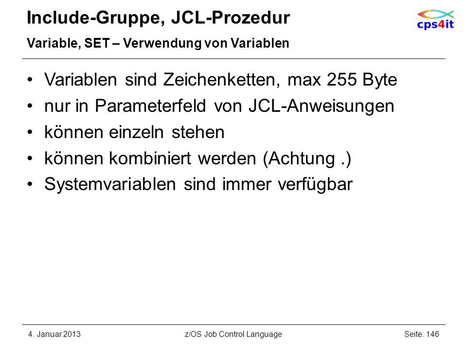 Include-Gruppe, JCL-Prozedur Variable, SET – Verwendung von Variablen Variablen sind Zeichenketten, max 255 Byte nur in Parameterfeld von JCL-Anweisungen können einzeln stehen können kombiniert werden (Achtung.) Systemvariablen sind immer verfügbar 4.