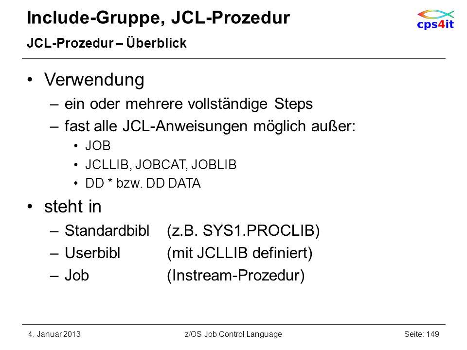 Include-Gruppe, JCL-Prozedur JCL-Prozedur – Überblick Verwendung –ein oder mehrere vollständige Steps –fast alle JCL-Anweisungen möglich außer: JOB JCLLIB, JOBCAT, JOBLIB DD * bzw.