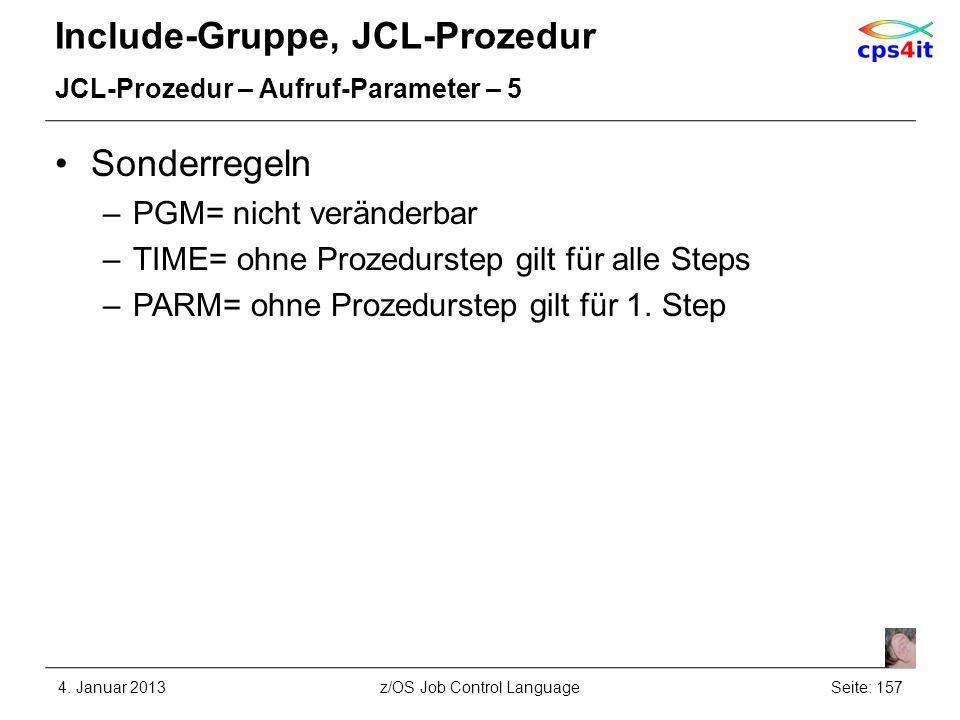Include-Gruppe, JCL-Prozedur JCL-Prozedur – Aufruf-Parameter – 5 Sonderregeln –PGM= nicht veränderbar –TIME= ohne Prozedurstep gilt für alle Steps –PARM= ohne Prozedurstep gilt für 1.